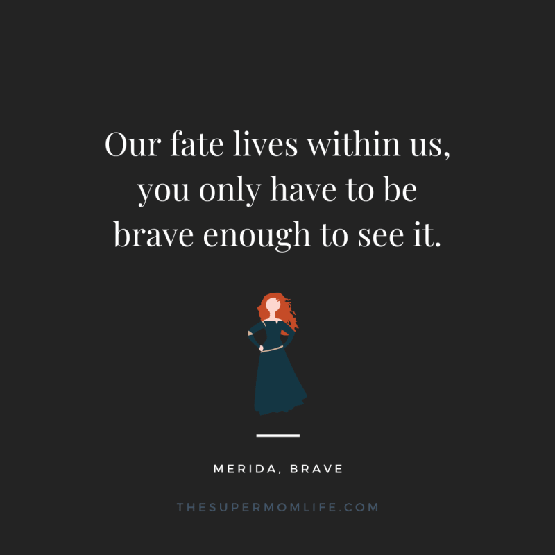 Our fate lives within us, you only have to be brave enough to see it.
