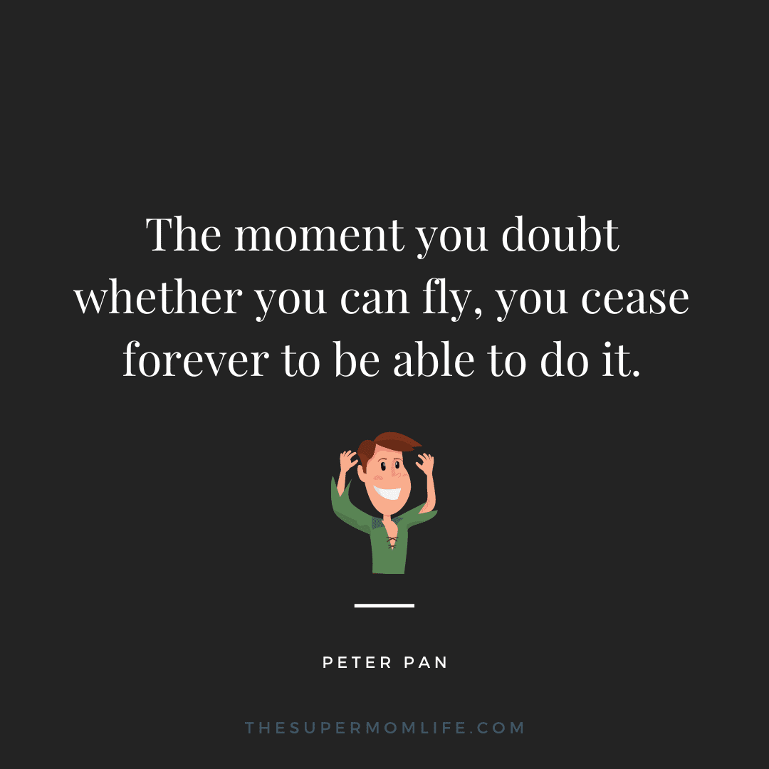 The moment you doubt whether you can fly, you cease forever to be able to do it.