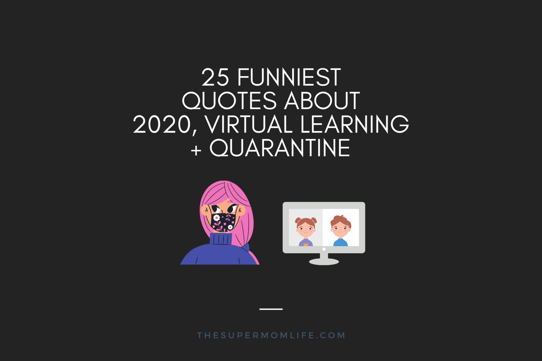 25 Hilarious Quotes About 2020 Quarantine And Virtual Learning The Super Mom Life