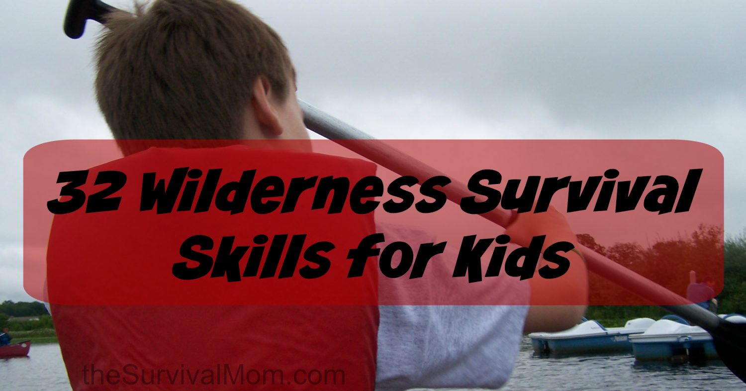 32 Wilderness Survival Skills For Kids