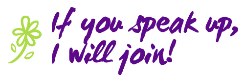 If you speak up, I will join! logo with purple text and green flower.