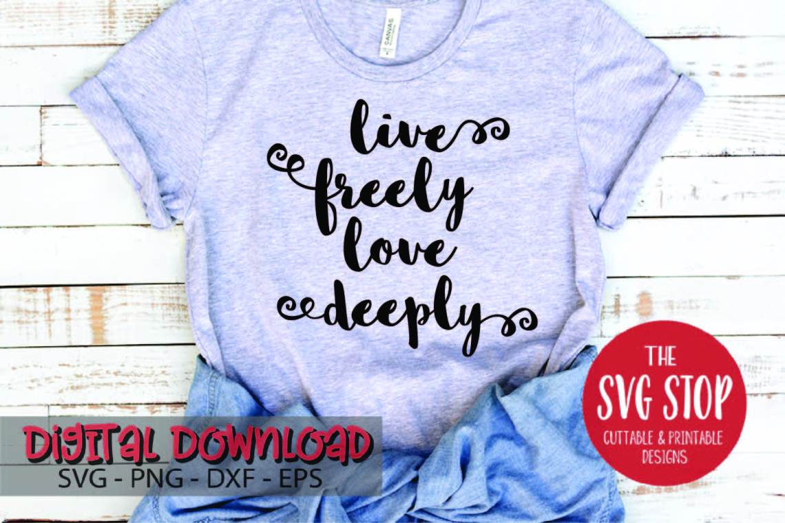 Download Live Freely Love Deeply - SVG, DXF, PNG, EPS - Cut File