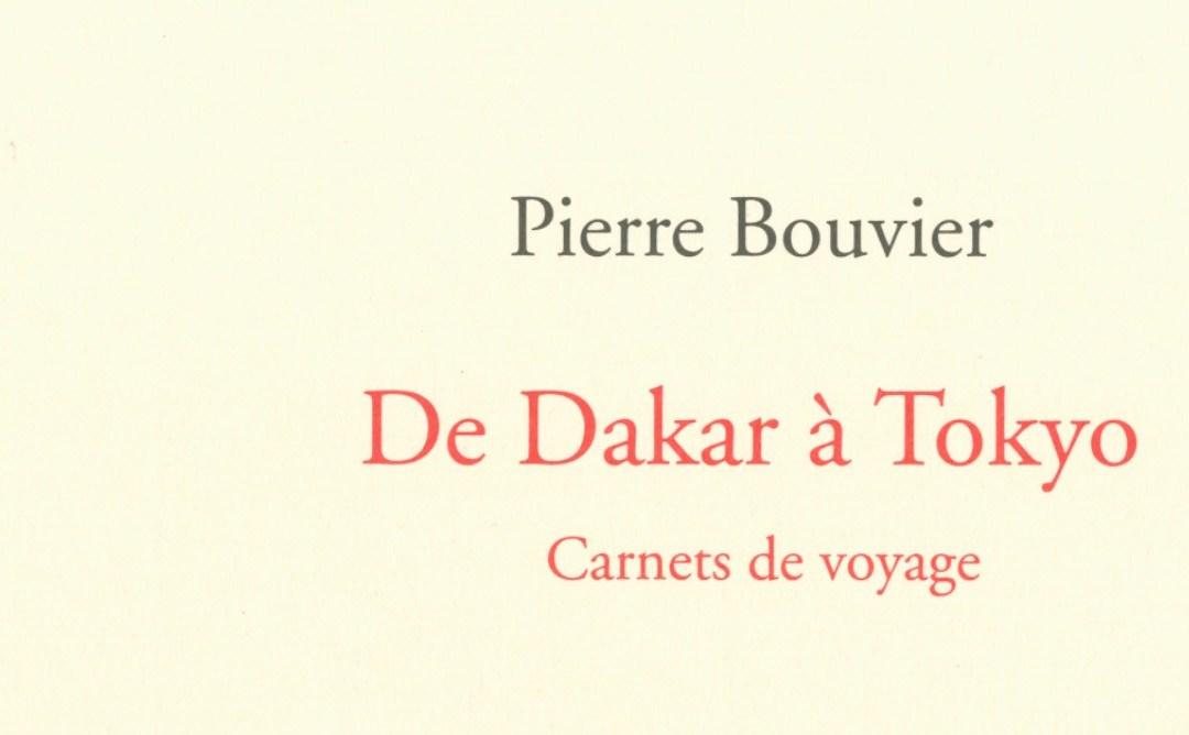 Carnets de voyage de Pierre Bouvier : de Dakar àTokyo