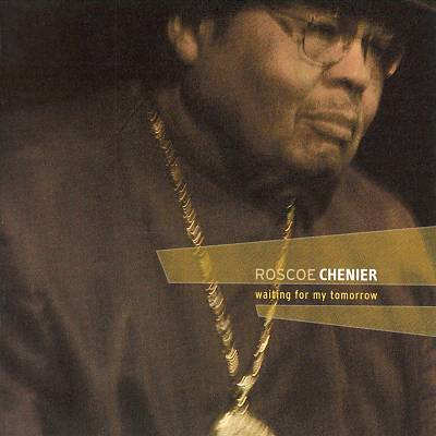 Waiting for tomorrow- Roscoe Chenier
