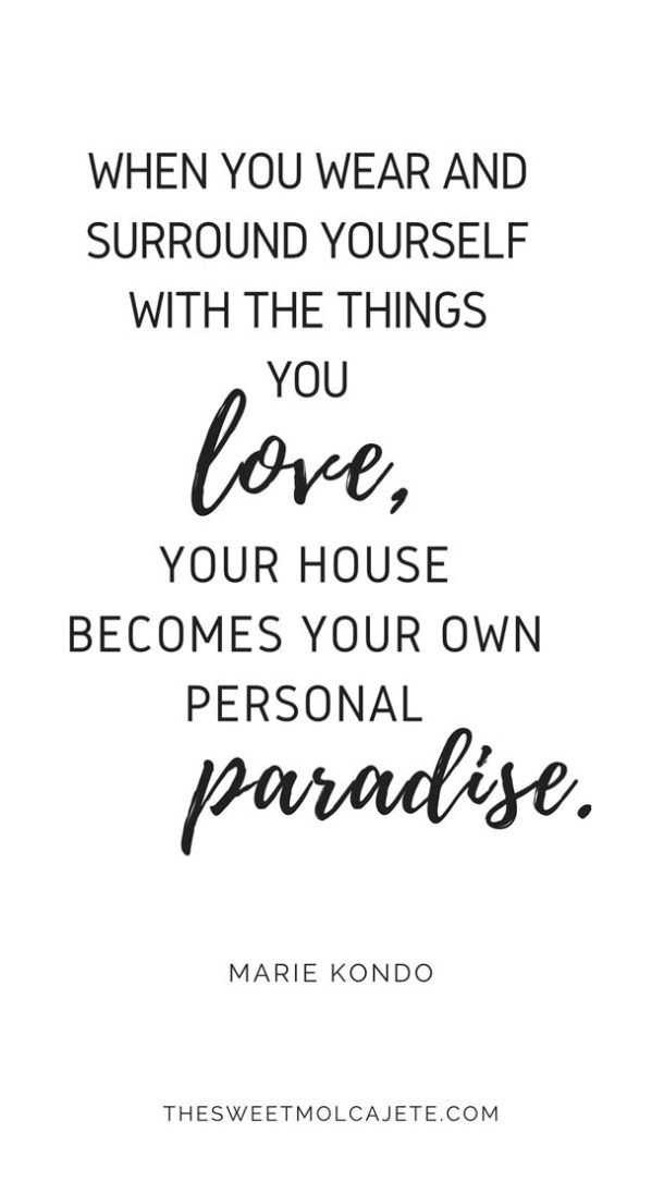 "Quote de Marie Kondo: ""When you wear and surround yourself with the things you love, your house becomes your own personal paradise."""