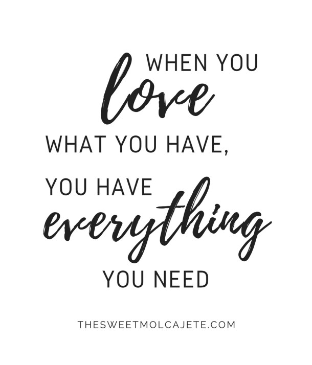 """Quote: """"When you love what you have, you have everything you need"""""""