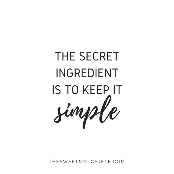 quote: the secret ingredient is to keep it simple