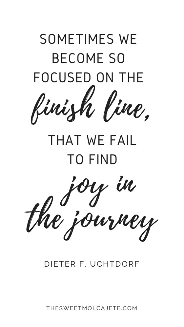 """Quote from Dieter F. Uchtdorf """"Sometimes we become so focused on the finish line that we fail to find joy in the journey"""" - Vida Slow"""