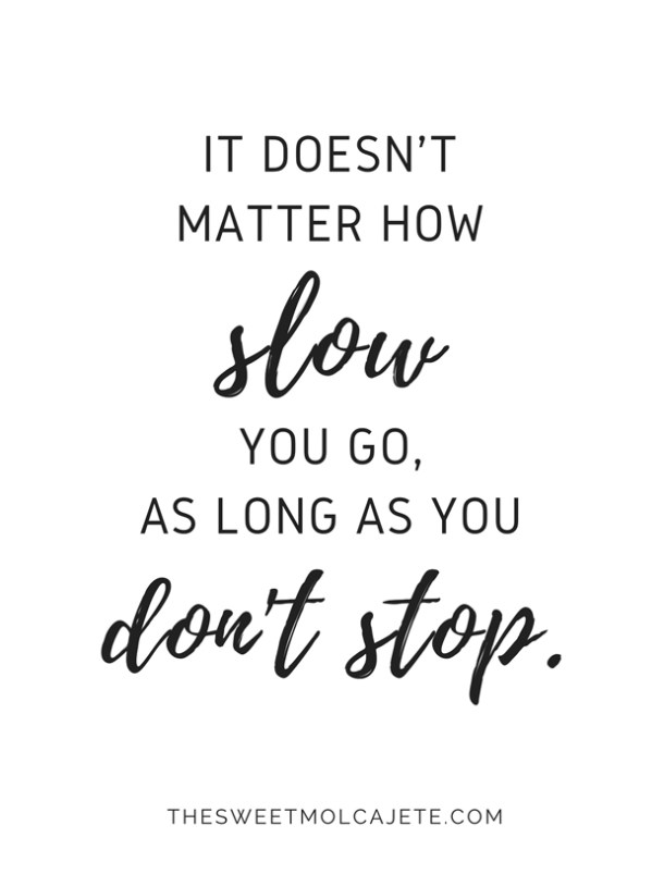 "Quote ""It doesn't matter how slow you go, as long as you don't stop"" - Vida Slow"