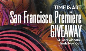 ticket giveaway, contest, san francisco, time is art, film premiere, theater tickets, free