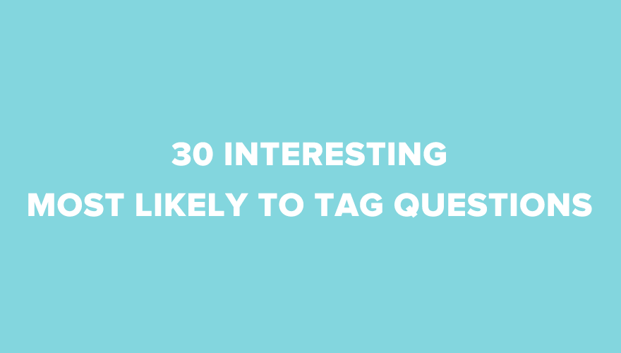most likely to tag questions