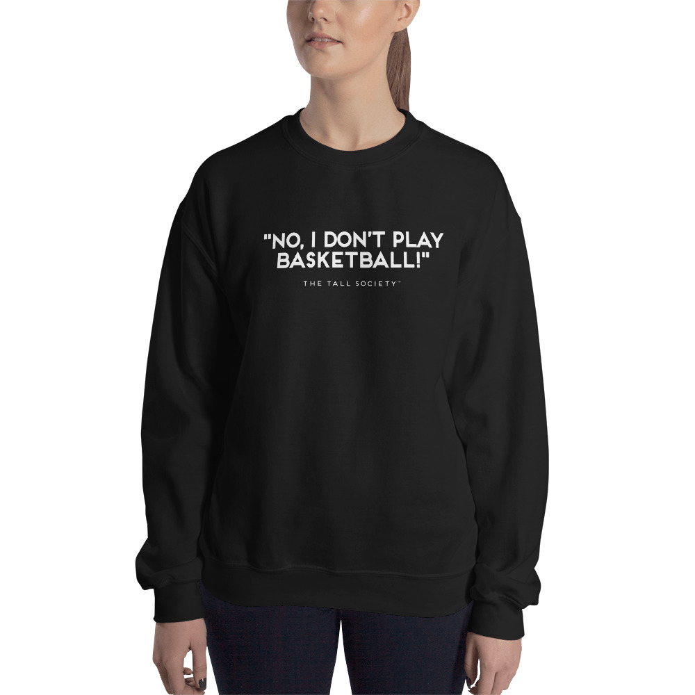 No, I don't play basketball – Unisex Sweatshirt