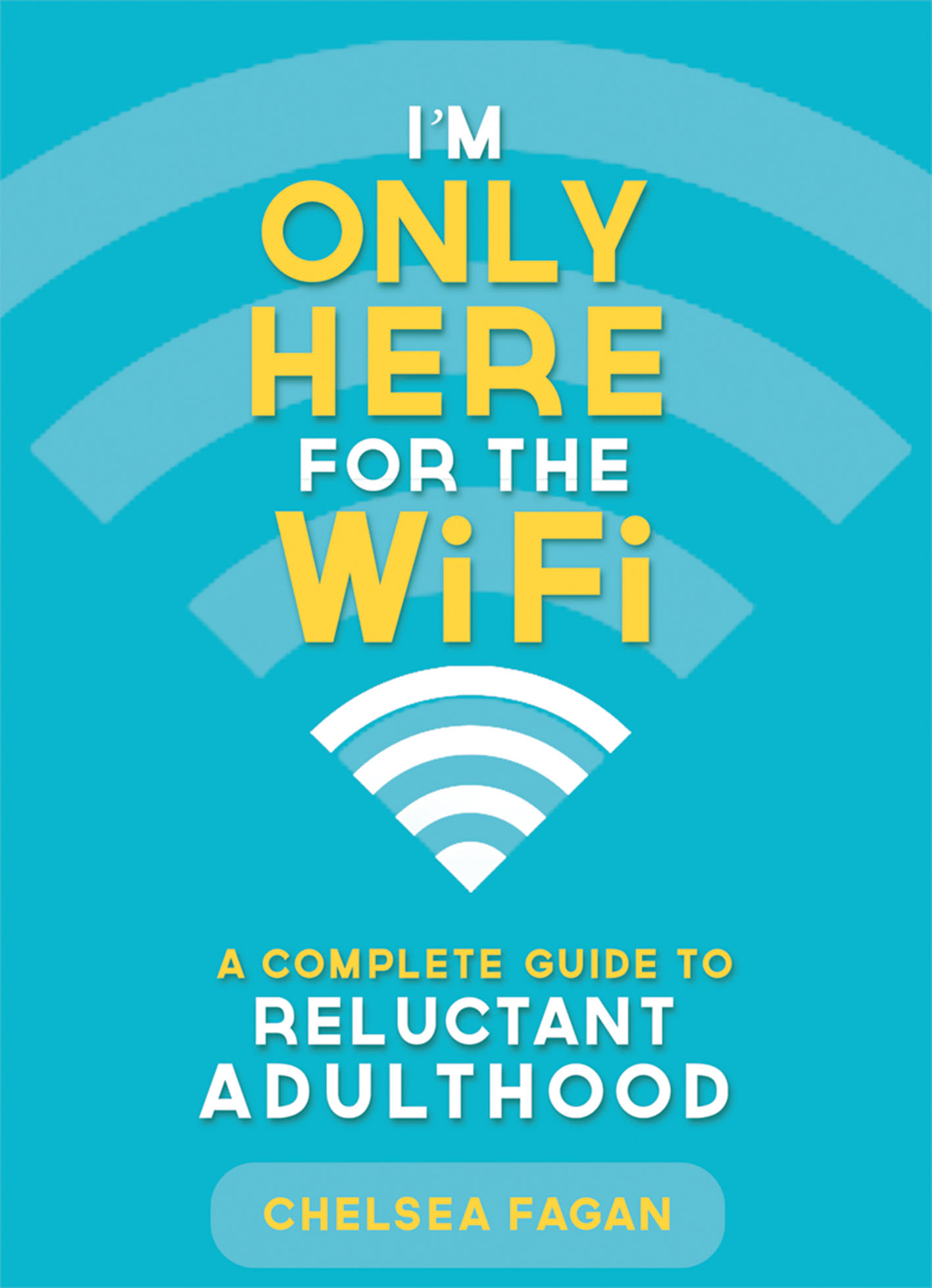 I'm Only Here for the WiFi Chelsea Fagan