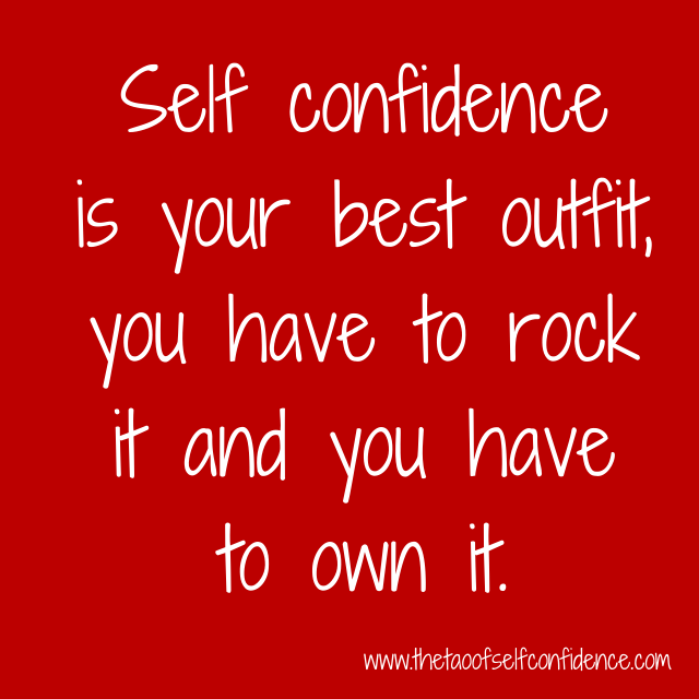 Self confidence is your best outfit, you have to rock it and you have to own it.