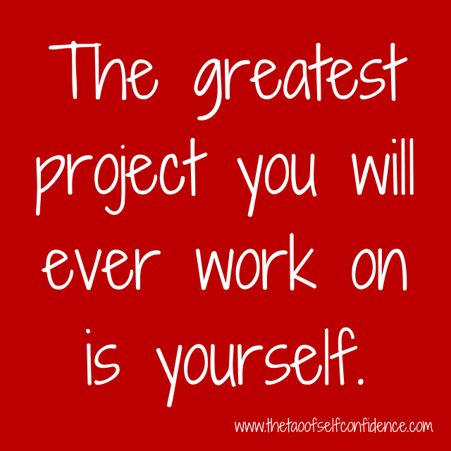The greatest project you will ever work on is yourself.