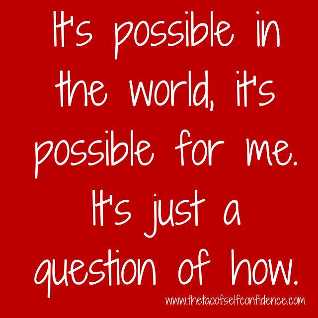 It's possible in the world, it's possible for me. It's just a question of how.