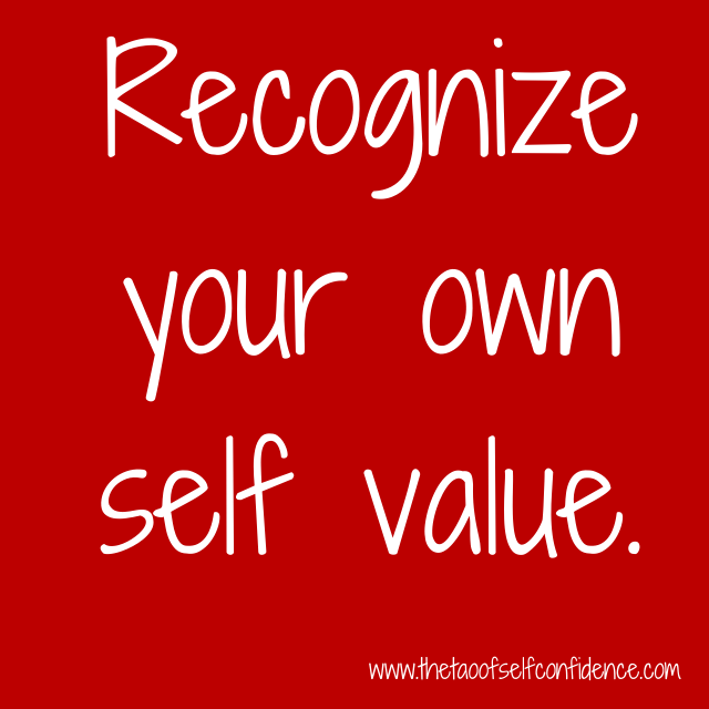Recognize your own self value.