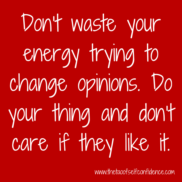 Don't waste your energy trying to change opinions. Do your thing and don't care if they like it.