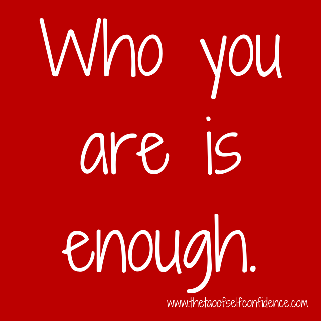 Who you are is enough.
