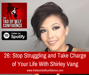 Stop Struggling and Take Charge of Your Life With Shirley Vang