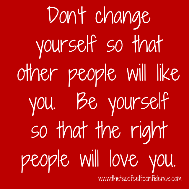 Don't change yourself so that other people will like you