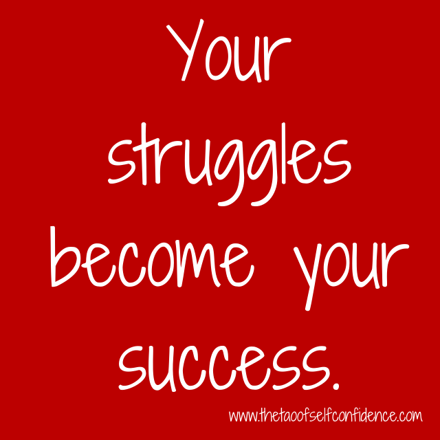 Your struggles become your success