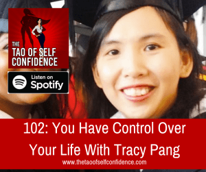 You Have Control Over Your Life With Tracy Pang