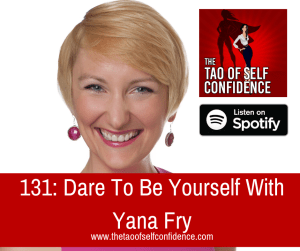 Dare To Be Yourself With Yana Fry