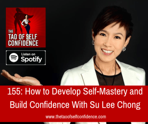 How to Develop Self-Mastery and Build Confidence With Su Lee Chong
