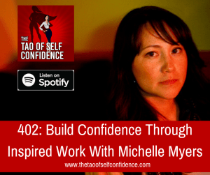 Build Confidence Through Inspired Work With Michelle Myers