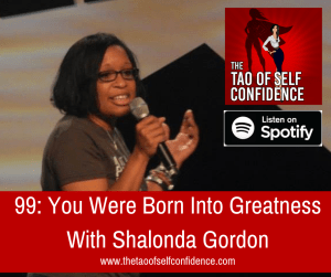 You Were Born Into Greatness With Shalonda Gordon