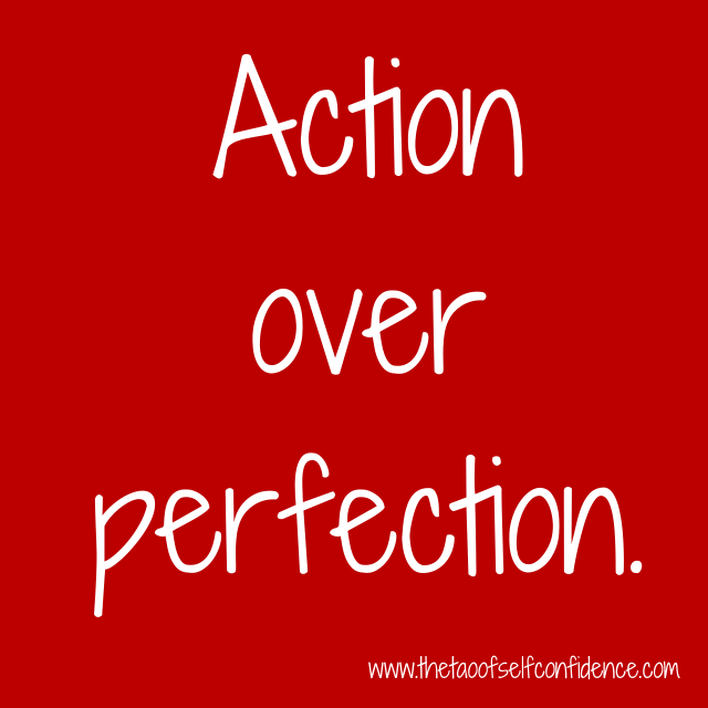 Action over perfection.