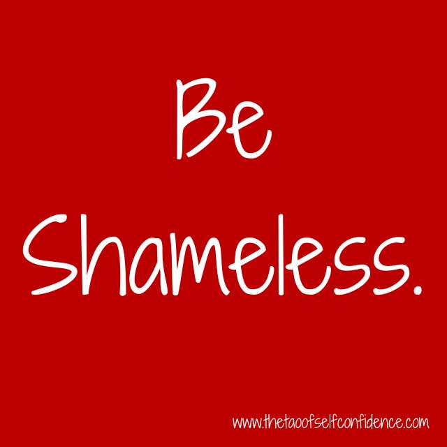 Be Shameless.