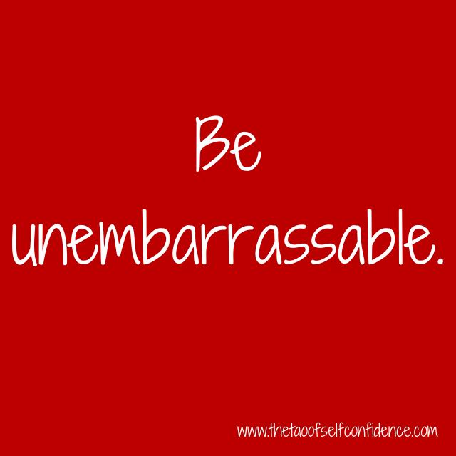 Be unembarrassable.