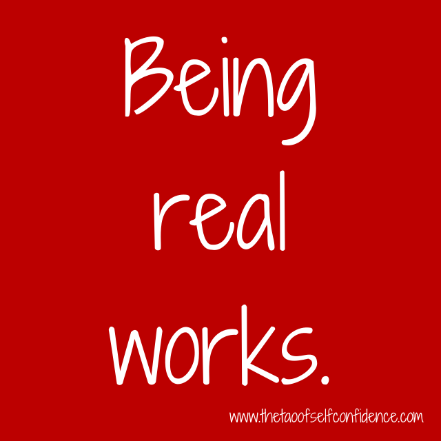 Being real works.
