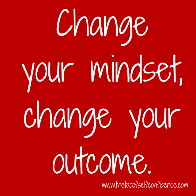 Change your mindset, change your outcome.