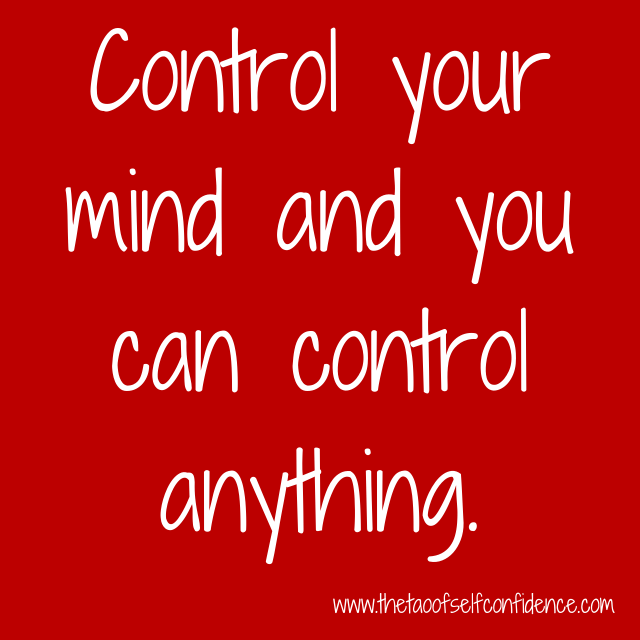 Control your mind and you can control anything.