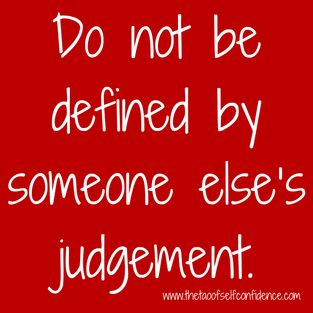 Do not be defined by someone else's judgement.