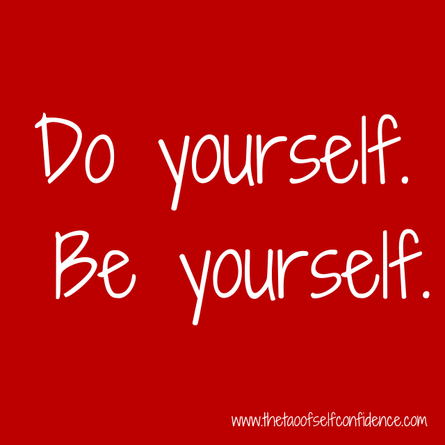 Do yourself. Be yourself.