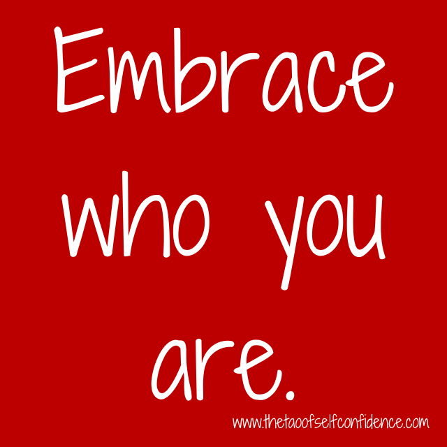 Embrace who you are.