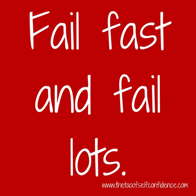 Fail fast and fail lots.