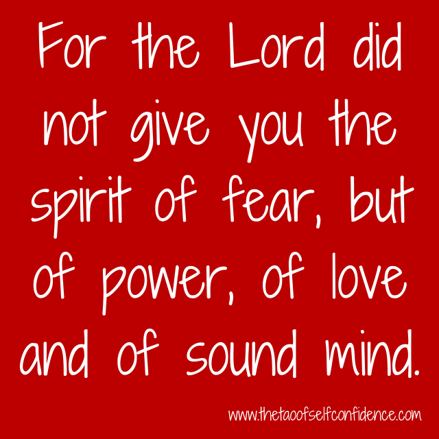 For the Lord did not give you the spirit of fear, but of power, of love and of sound mind.