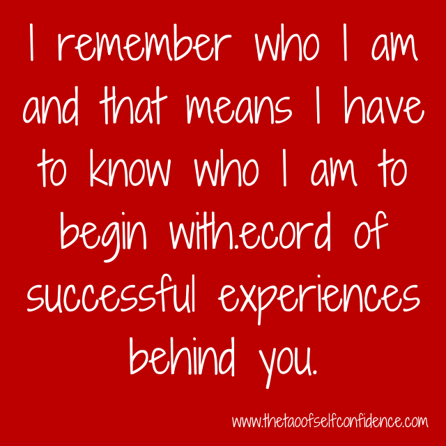 I remember who I am and that means I have to know who I am to begin with.
