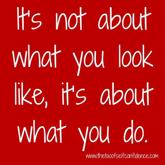 It's not about what you look like, it's about what you do.