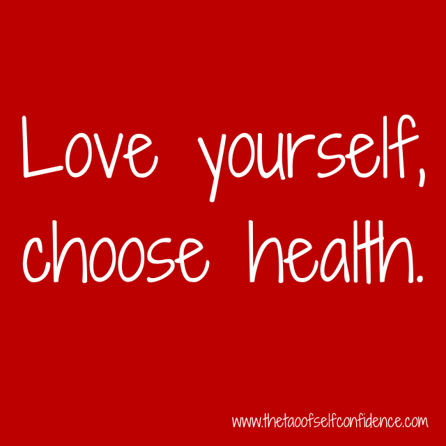 Love yourself, choose health.