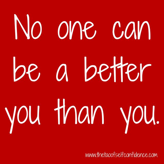 No one can be a better you than you.