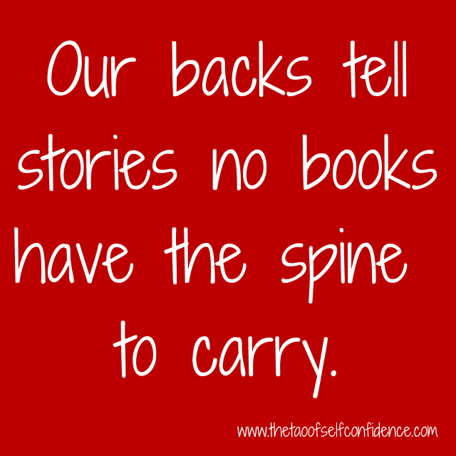 Our backs tell storiesno books have the spine to carry.