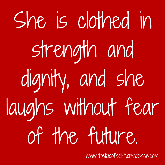 She is clothed in strength and dignity, and she laughs without fear of the future.