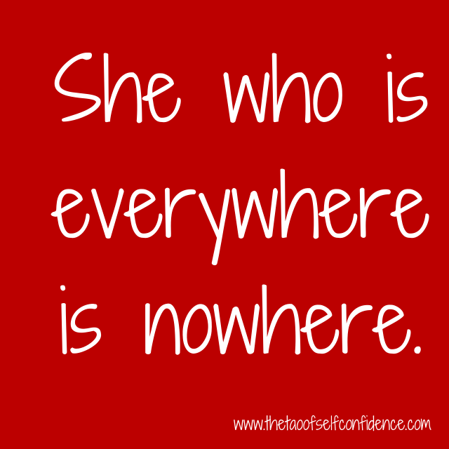 She who is everywhere is nowhere.