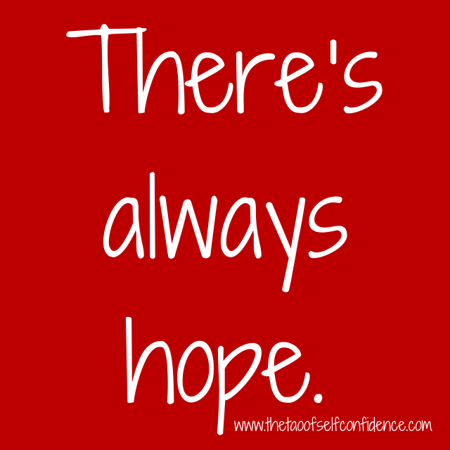 There's always hope.